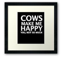 Cows Make Me Happy. You, Not So Much. Framed Print