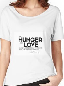 hunger for love - mother teresa Women's Relaxed Fit T-Shirt