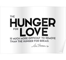 hunger for love - mother teresa Poster