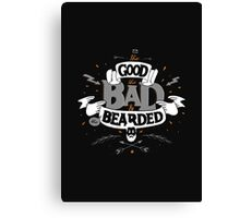 THE GOOD THE BAD AND THE BEARDED Canvas Print