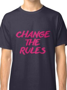 CHANGE THE RULES (Pink Version) Classic T-Shirt