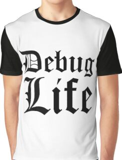 Debug Life - Parody Design for Thug Programmers - Black on White/Light Graphic T-Shirt