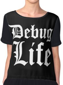 Debug Life - Parody Design for Thug Programmers - White on Black/Dark Chiffon Top