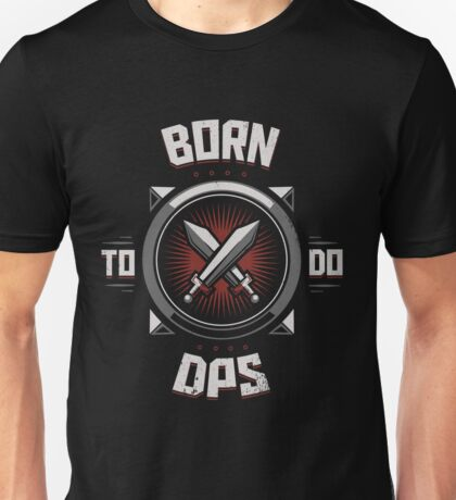 Born to do DPS Unisex T-Shirt