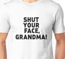 Shut Your Face Grandma! Unisex T-Shirt