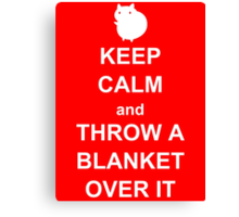 keep calm and throw a blanket over it Canvas Print