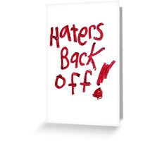 Haters Back Off! Greeting Card