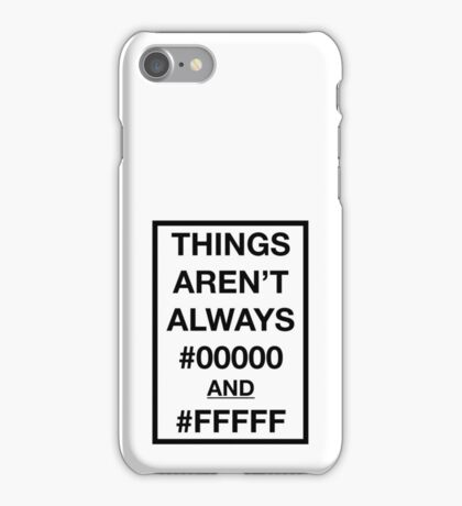Things aren't always #00000 and #FFFFF iPhone Case/Skin