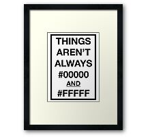 Things aren't always #00000 and #FFFFF Framed Print