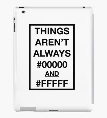 Things aren't always #00000 and #FFFFF iPad Case/Skin