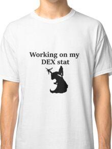 Working on my DEX stat - D&D stats Classic T-Shirt