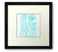 When Life Gets Blurry Adjust Your Focus Framed Print
