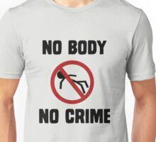 No body, no crime! Unisex T-Shirt