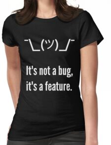 Shrug It's not a bug, it's a feature. White Text Programmer Excuse Design Womens Fitted T-Shirt