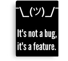 Shrug It's not a bug, it's a feature. White Text Programmer Excuse Design Canvas Print