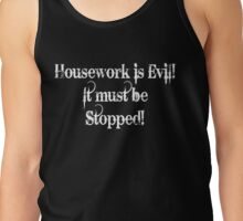 Housework is Evil Tank Top