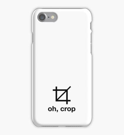 Oh, Crop iPhone Case/Skin