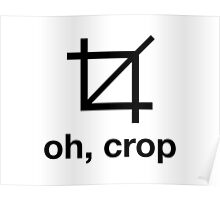 Oh, Crop Poster