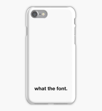 What the Font iPhone Case/Skin