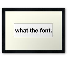 What the Font Framed Print
