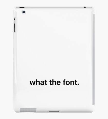 What the Font iPad Case/Skin