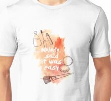 Nobody Said It Was Easy Unisex T-Shirt