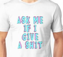 Ask Me If I Give Unisex T-Shirt