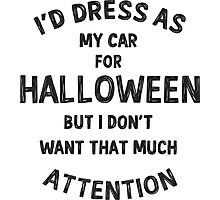 I'd dress as my car for Halloween but... Photographic Print