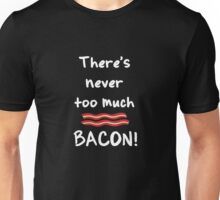 Never too much bacon! Unisex T-Shirt