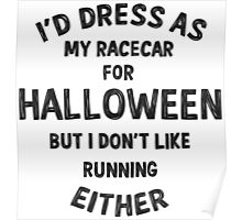 I'd dress as my racecar for Halloween but... Poster