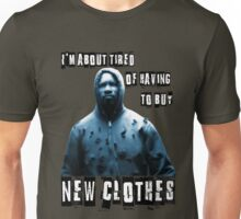 I'm about tired of having to buy new clothes. Unisex T-Shirt