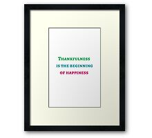THANKFULNESS IS THE BEGINNING OF HAPPINESS Framed Print