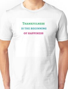 THANKFULNESS IS THE BEGINNING OF HAPPINESS Unisex T-Shirt