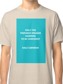 Only the Prepared Speaker Deserved to be Confident Classic T-Shirt