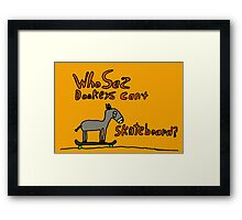 who sez donkeys can't skateboard Framed Print