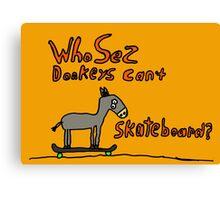 who sez donkeys can't skateboard Canvas Print