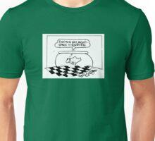 Einstein was right- space is curved. Unisex T-Shirt