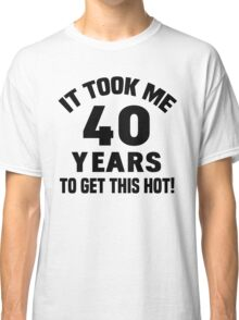 40th Birthday Humor Classic T-Shirt