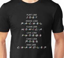 Friends shirt : flirt like Joey dress like Rachel Joke like Unisex T-Shirt