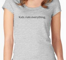 Kids ruin everything. Women's Fitted Scoop T-Shirt