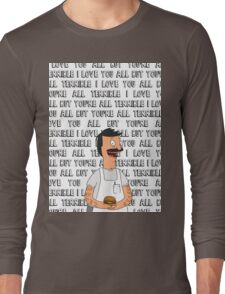 """Bob Belcher - """"I love you all but you're all terrible"""" Long Sleeve T-Shirt"""