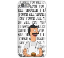 """Bob Belcher - """"I love you all but you're all terrible"""" iPhone Case/Skin"""