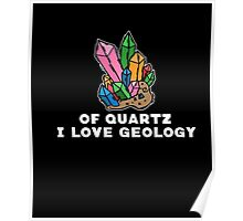 Why Of Quartz (Course) I Love Geology Science Nerdy T-Shirt Poster
