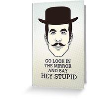 Hey Stupid Greeting Card