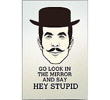 Hey Stupid Photographic Print