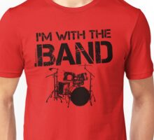 I'm With The Band - Drum Set (Black Lettering) Unisex T-Shirt