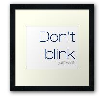 Don't blink, just wink Framed Print