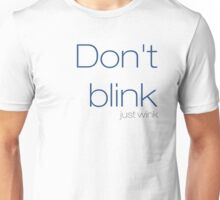 Don't blink, just wink Unisex T-Shirt