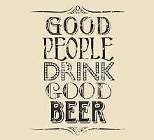 Good People Drink Good Beer by ZedEx