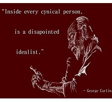 George Carlin: Inside Every Cynical Person, There Is A Disappointed Idealist. Photographic Print